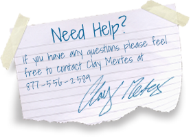 Need Help? Contact Clay Mertes at 877-556-2589